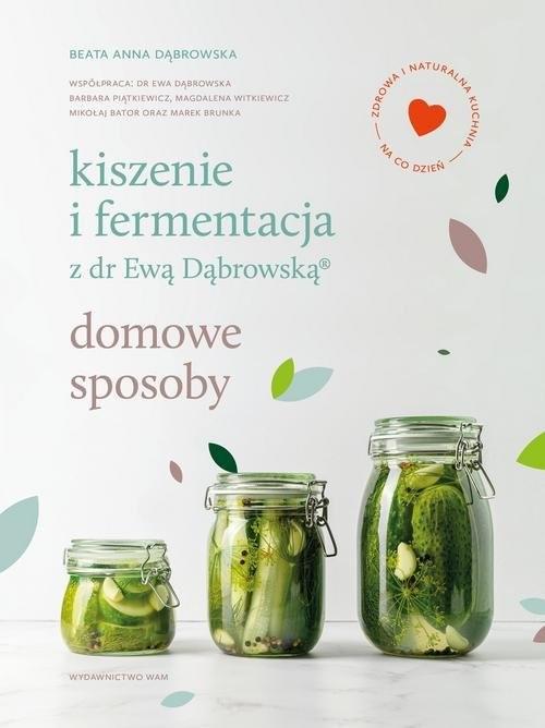okładka Kiszenie i fermentacja z dr Ewą Dąbrowską. Domowe sposoby książka |  | Beata Anna Dąbrowska