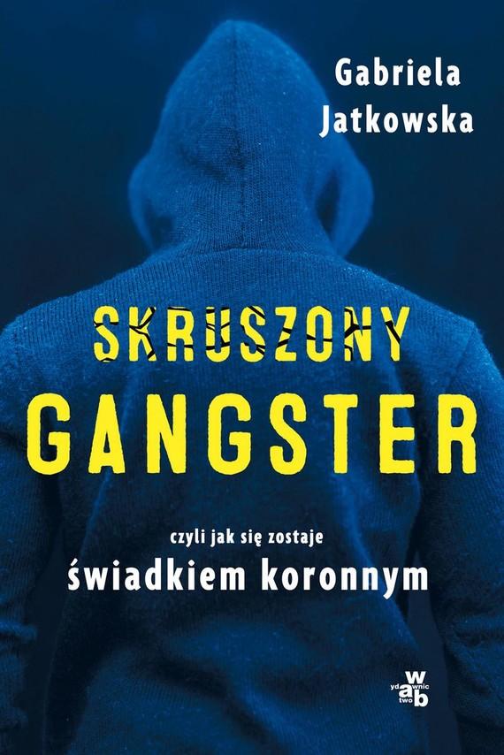 okładka Skruszony gangster. Czyli jak sie zostaje świadkiem koronnym książka      Gabriela Jatkowska