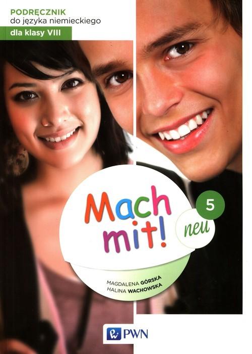 okładka Mach mit! Neu 5 Podręcznik do języka niemieckiego dla klasy 8książka |  | Magdalena Górska, Halina Wachowska