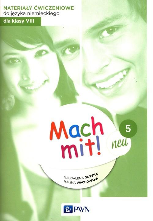 okładka Mach mit! neu 5 Materiały ćwiczeniowe do języka niemieckiego dla klasy 8książka |  | Magdalena Górska, Halina Wachowska