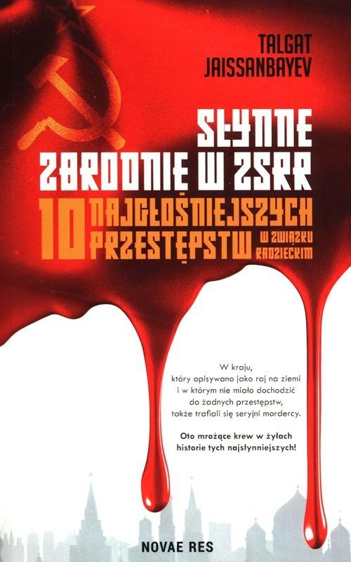 okładka Słynne zbrodnie w ZSRR 10 najgłośniejszych przestępstw w Związku Radzieckimksiążka |  | Talgat Jaissanbayev