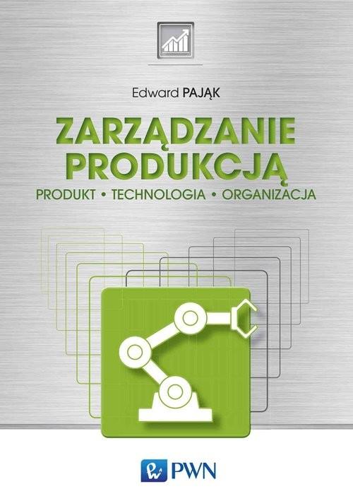 okładka Zarządzanie produkcją Produkt, technologia, organizacjaksiążka      Edward Pająk