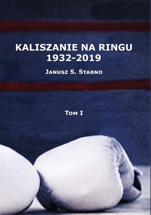 okładka Kaliszanie na ringu 1932-2019 Tom 1książka |  | Stabno Janusz
