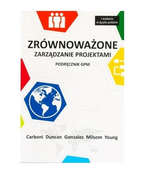 okładka Zrównoważone zarządzanie projektami podręcznik GPMksiążka |  | Carboni Joel, Duncan William, Gonzalez Monica