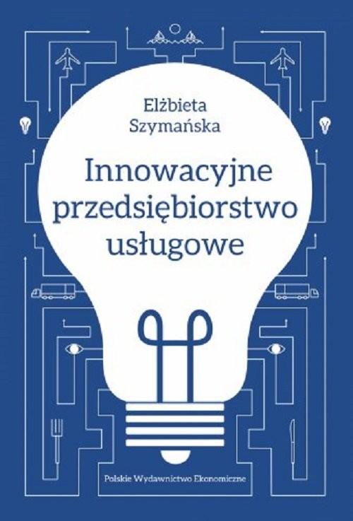 okładka Innowacyjne przedsiębiorstwo usługoweksiążka      Elżbieta Szymańska