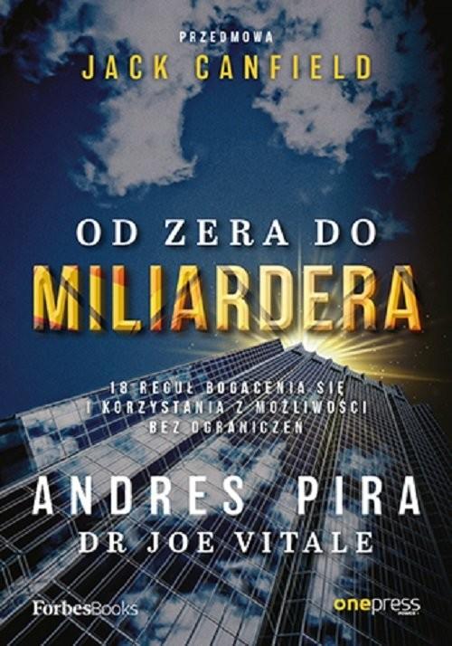 okładka Od zera do miliardera. 18 reguł bogacenia się i korzystania z możliwości bez ograniczeńksiążka |  | Andres Pira, with VitaleJoe, Jack Canfield