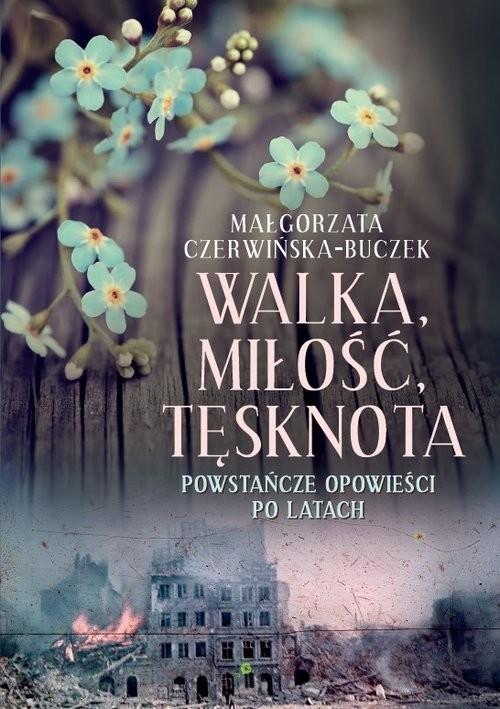 okładka Walka miłość tęsknota Powstańcze opowieści po latachksiążka |  | Czerwińska-Buczek Małgorzata