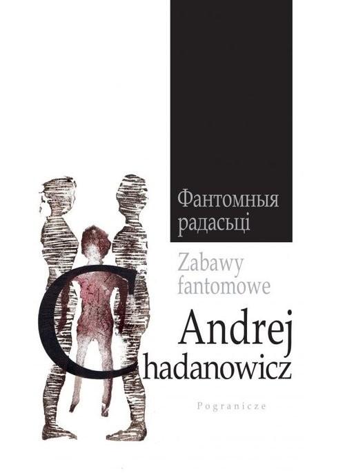 okładka Zabawy fantomoweksiążka |  | Andrej Chadanowicz