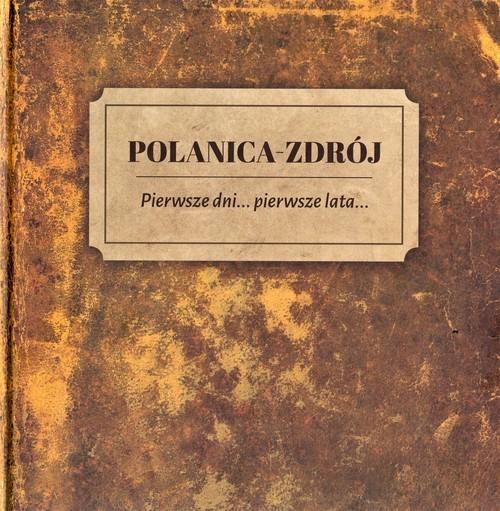 okładka Polanica Zdrój Pierwsze dni pierwsze lataksiążka |  |