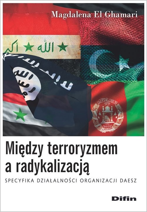 okładka Między terroryzmem a radykalizacją Specyfika działalności organizacji Daeszksiążka      El GhamariMagdalena