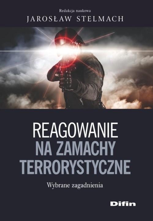 okładka Reagowanie na zamachy Dobre praktyki i rekomendacjeksiążka |  | Jarosław Stelmach