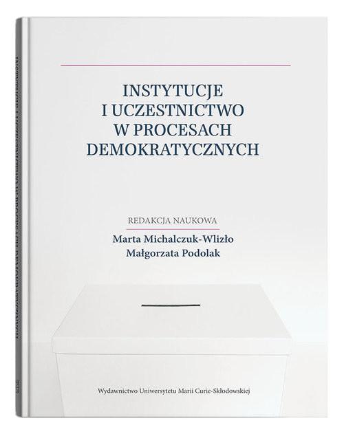 okładka Instytucje i uczestnictwo w procesach demokratycznychksiążka      null
