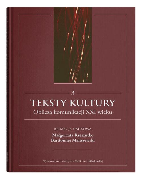 okładka Teksty kultury. Oblicza komunikacji XXI wieku, Tom 3książka |  | null
