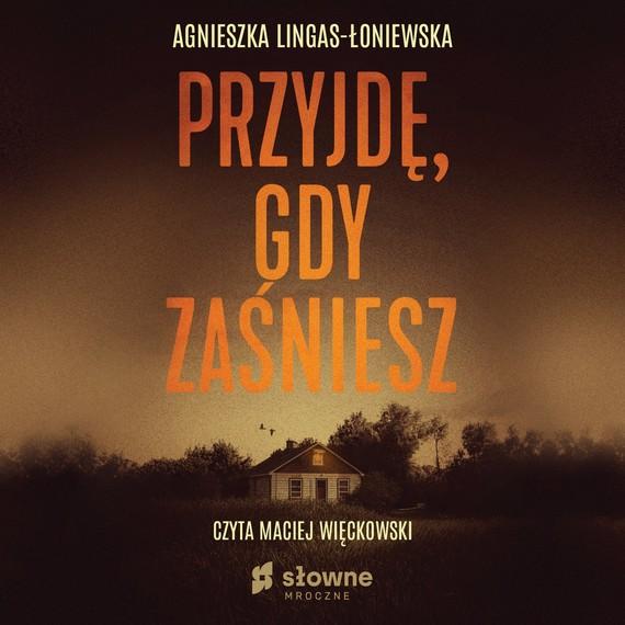 okładka Przyjdę, gdy zaśnieszaudiobook | MP3 | Agnieszka Lingas-Łoniewska