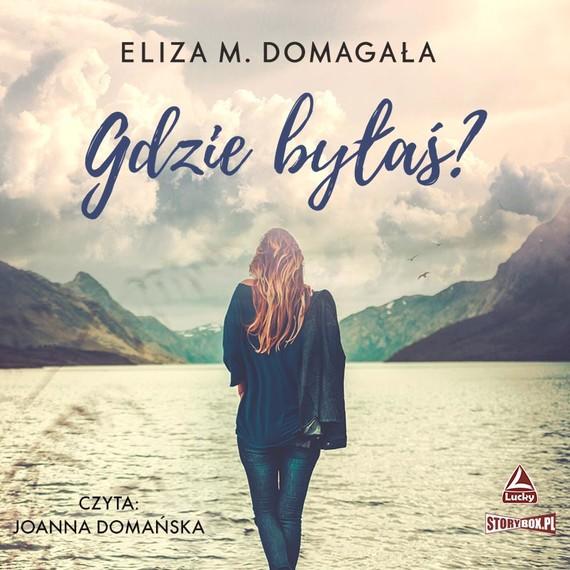 okładka Gdzie byłaś?audiobook | MP3 | Eliza M. Domagała