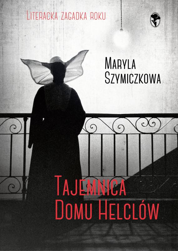 okładka Tajemnica domu Helclówebook | epub, mobi | Jacek Dehnel, Piotr Tarczyński, Maryla Szymiczkowa