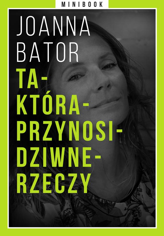 okładka Ta-Która-Przynosi-Dziwne-Rzeczy. Minibookebook   epub, mobi   Joanna Bator