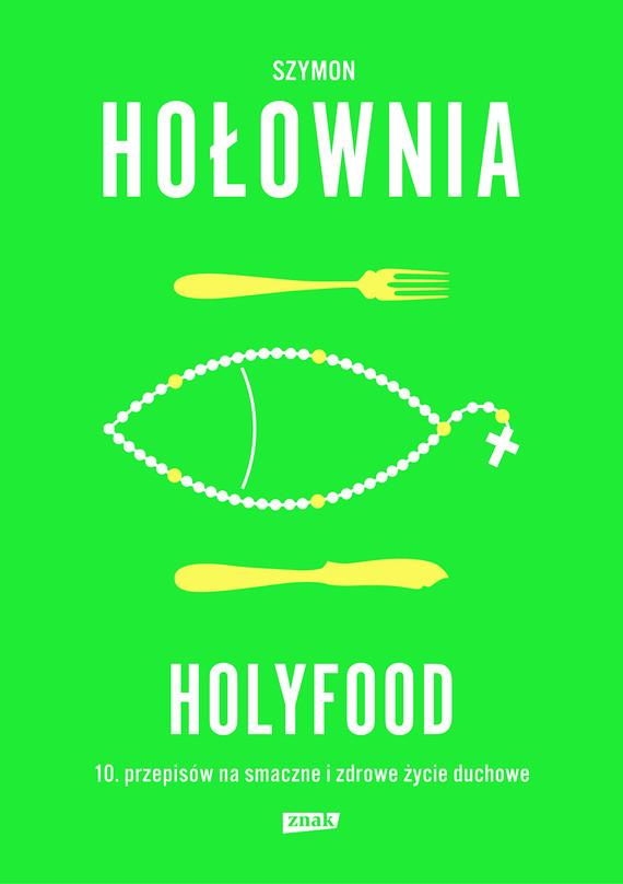 okładka Holyfood, czyli 10 przepisów na smaczne i zdrowe życie duchoweebook   epub, mobi   Szymon Hołownia