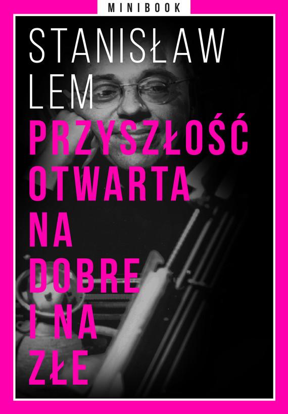 okładka Przyszłość otwarta na dobre i na złe. Minibookebook | epub, mobi | Stanisław Lem
