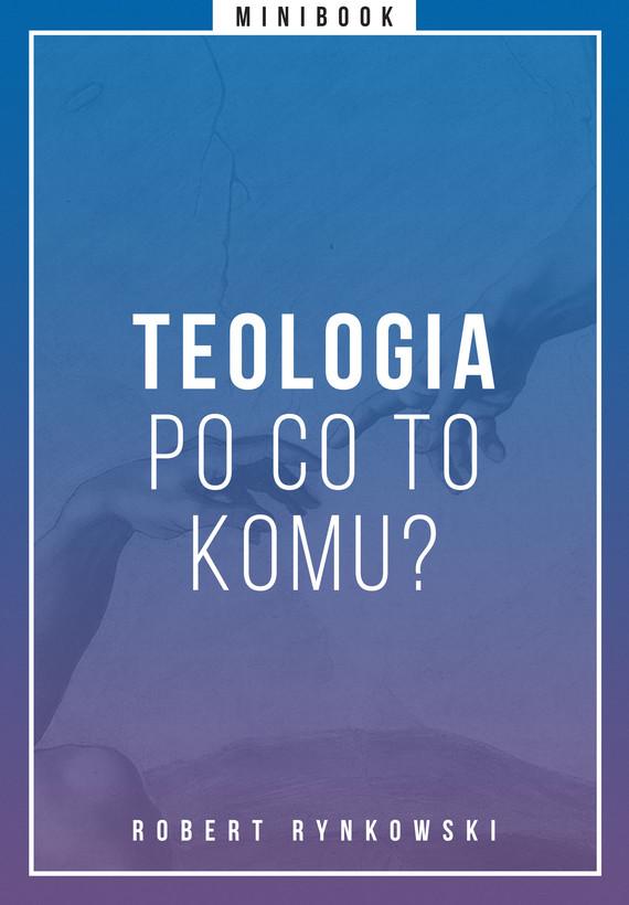 okładka Teologia - po co to komu? Minibookebook | epub, mobi | Opracowania Zbiorowe