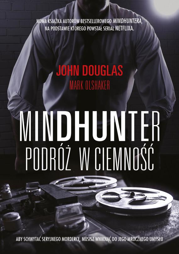 okładka Mindhunter. Podróż w ciemnośćebook | epub, mobi | John Douglas, Mark Olshaker