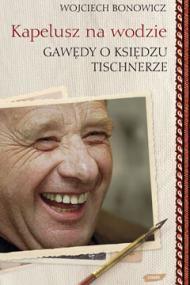 okładka Kapelusz na wodzie. Gawędy o księdzu Tischnerzeebook | epub, mobi | Wojciech Bonowicz