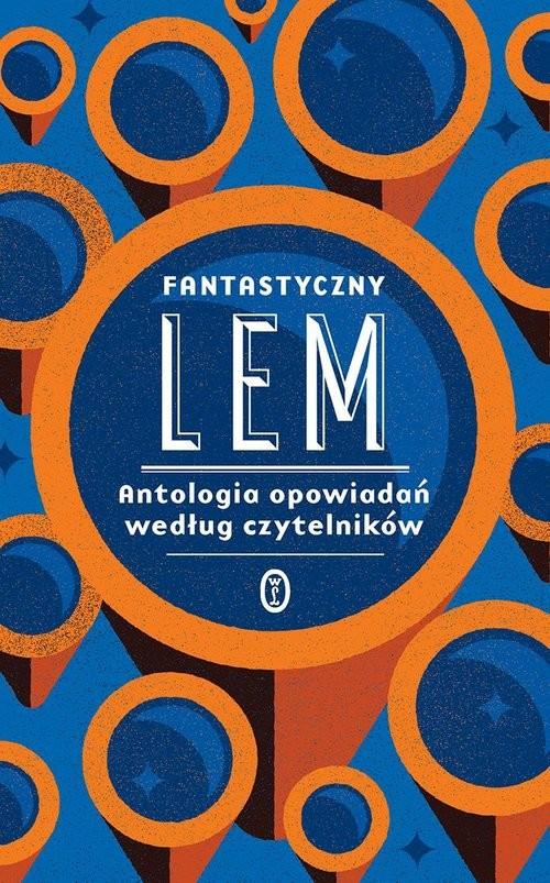 okładka Fantastyczny Lem Antologia opowiadań według czytelnikówksiążka      Stanisław Lem