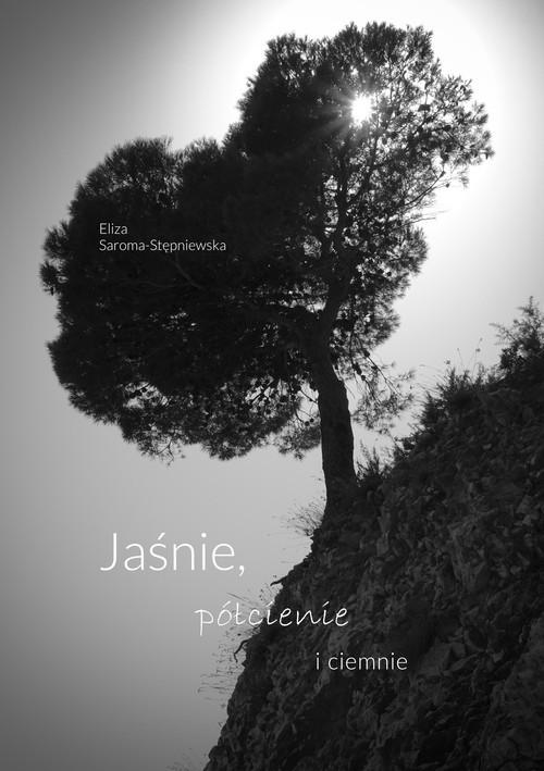 okładka Jaśnie półcienie i ciemnieksiążka |  | Eliza Saroma-Stępniewska