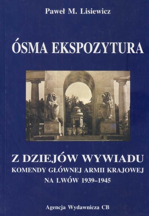 okładka Ósma ekspozytura Z dziejów wywiadu Komendy Głównej Armii Krajowej na Lwów 1939-1945książka |  | Lisiewicz PawełM.