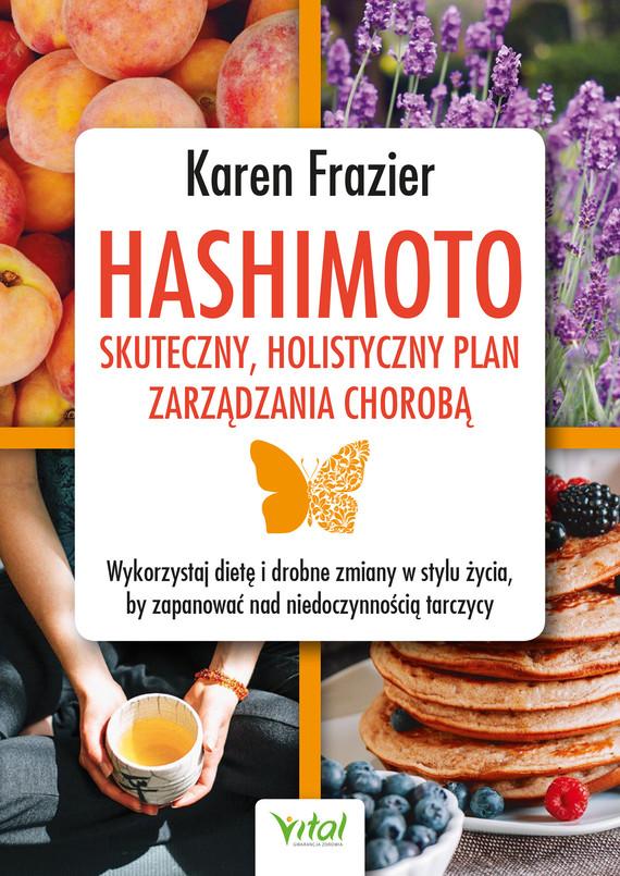 okładka Hashimoto - skuteczny, holistyczny plan zarządzania chorobą. Wykorzystaj dietę i drobne zmiany w stylu życia, by zapanować nad niedoczynnością tarczycy - PDFebook | pdf | Karen Frazier