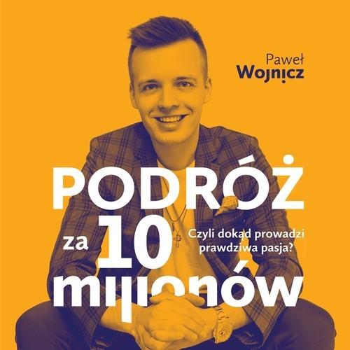 okładka Podróż za 10 milionówksiążka      Paweł Wojnicz
