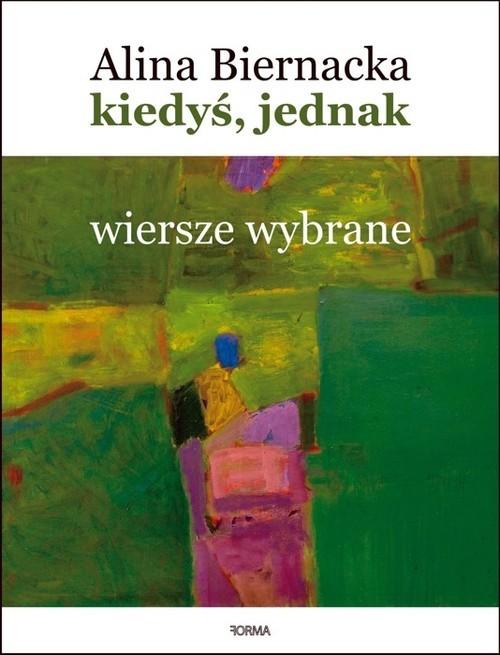 okładka Kiedyś jednak Wiersze wybraneksiążka |  | Alina Biernacka