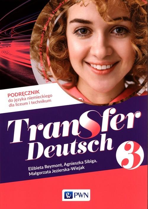 okładka Transfer Deutsch 3 Podręcznik do języka niemieckiego Liceum Technikumksiążka |  | Elżbieta Reymont, Agnieszka Sibiga, Małgorzata Jezierska-Wiejak