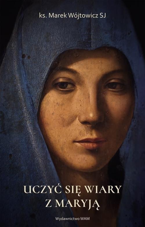 okładka Uczyć się wiary z Maryjąksiążka      Wójtowicz Marek