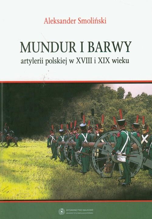okładka Mundur i barwy artylerii polskiej w XVIII i XIX wiekuksiążka |  | Aleksander Smoliński