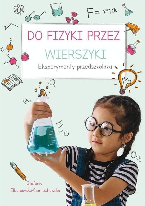okładka Do fizyki przez wierszyki Eksperymenty przedszkolakaksiążka |  | Stefania Elbanowska-Ciemuchowska