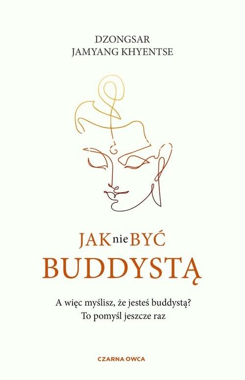 okładka Jak nie być buddystąksiążka      Khyentse DzongsarJamyang