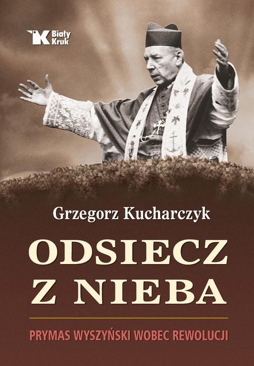 okładka Odsiecz z nieba Prymas Wyszyński wobec rewolucjiksiążka      Grzegorz Kucharczyk