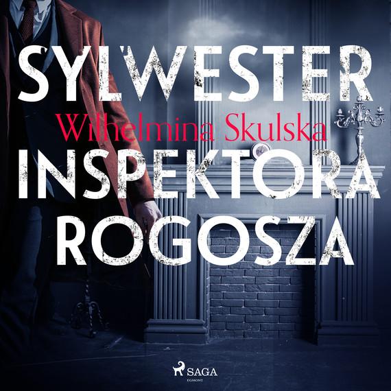 okładka Sylwester inspektora Rogoszaaudiobook | MP3 | Wilhelmina Skulska