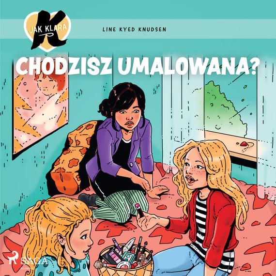 okładka K jak Klara 21 – Chodzisz umalowana?audiobook   MP3   Line Kyed Knudsen