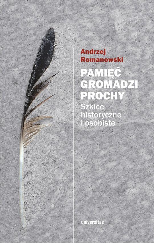 okładka Pamięć gromadzi prochy. Szkice historyczne i osobisteebook | epub, mobi | Andrzej Romanowski