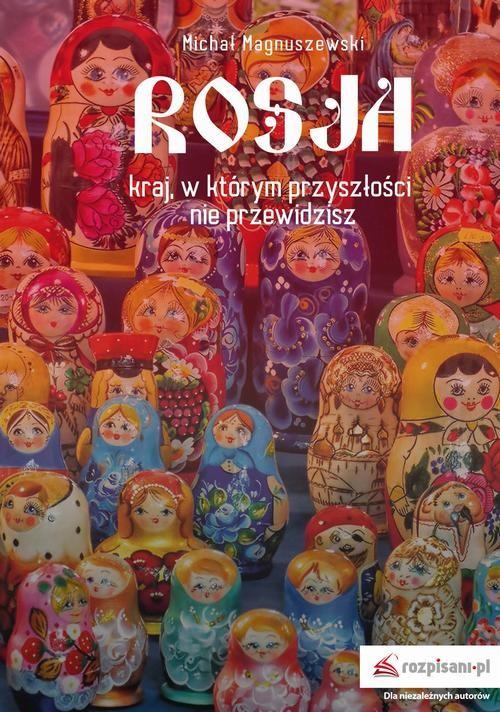 okładka Rosja – kraj, w którym przyszłości nie przewidziszebook   epub, mobi   Michał Magnuszewski