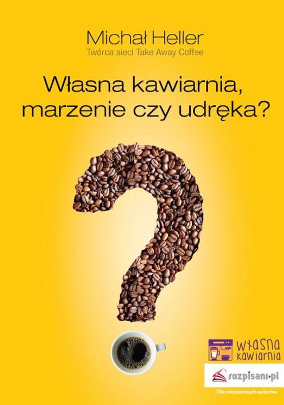 okładka Własna kawiarnia, marzenie czy udręka?ebook | epub, mobi | Michał Heller