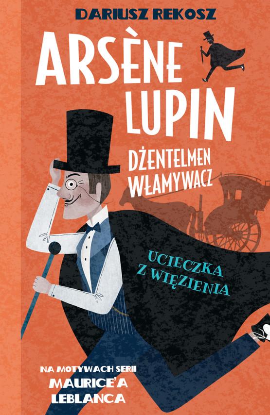 okładka Arsène Lupin – dżentelmen włamywacz. Tom 3. Ucieczka z więzieniaebook   epub, mobi   Dariusz Rekosz, Maurice Leblanc