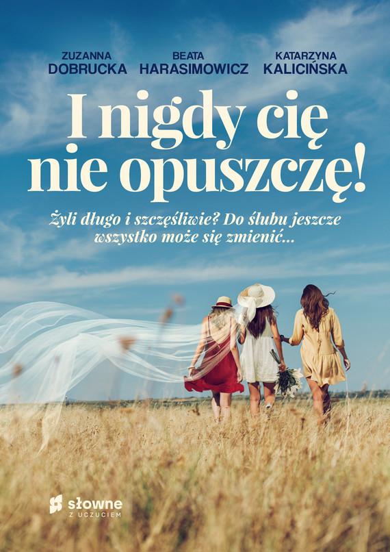 okładka I nigdy cię nie opuszczę!ebook | epub, mobi | Katarzyna Kalicińska, Zuzanna Dobrucka, Beata Harasimowicz
