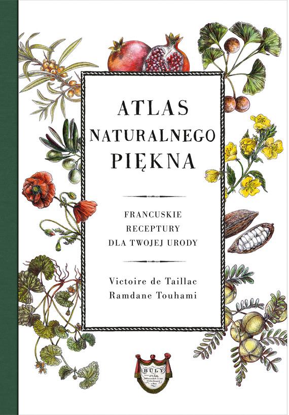 okładka Atlas naturalnego piękna. Francuskie receptury dla twojej urodyebook | epub, mobi | Victoire de Taillac, Ramdane Touhami