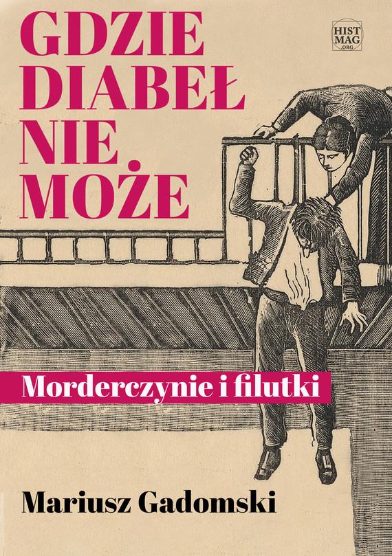 okładka Gdzie diabeł nie może. Morderczynie i filutkiebook | epub, mobi | Mariusz Gadomski