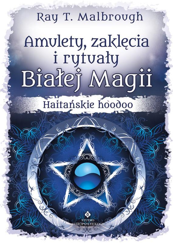 okładka Amulety, zaklęcia i rytuały Białej Magii. Haitańskie hoodoo - PDFebook | pdf | Ray T. Malbrough