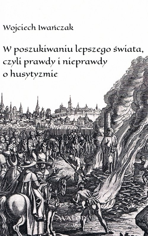 okładka W poszukiwaniu lepszego świata czyli prawdy i nieprawdy o husytyzmieksiążka |  | Iwańczak Wojciech