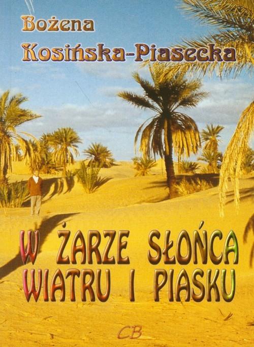 okładka W żarze słońca, wiatru i piaskuksiążka |  | Bożena Kosińska-Piasecka